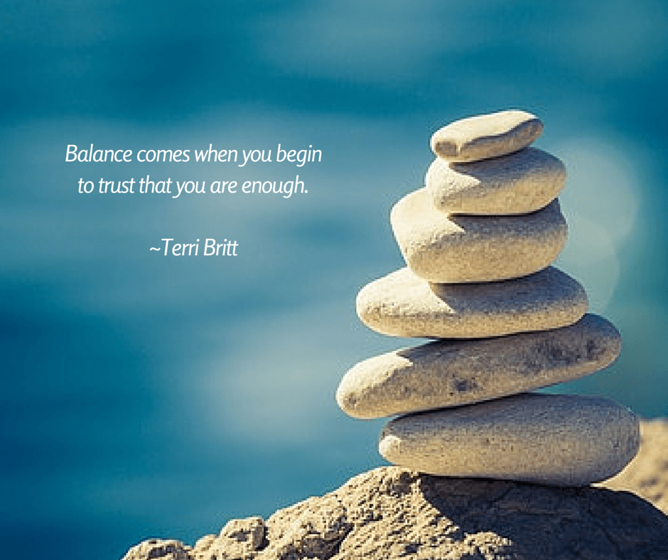 Balance comes when you begin to trust that you are enough.