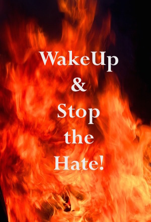 <b>Wake Up and Stop the Hate!</b>