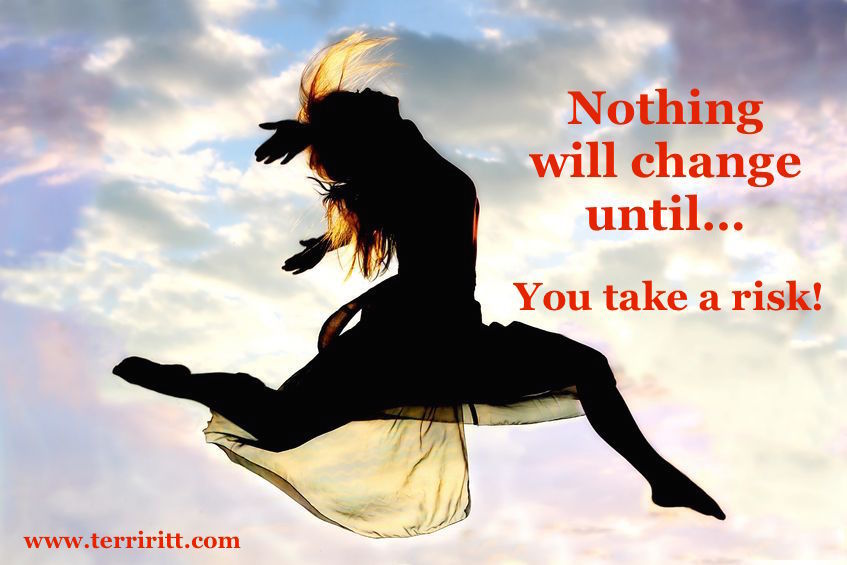 Nothing will change until you take a risk!